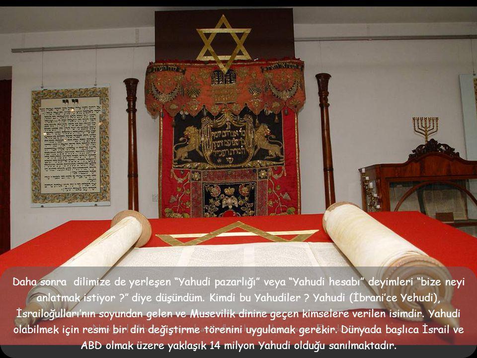 Daha sonra dilimize de yerleşen Yahudi pazarlığı veya Yahudi hesabı deyimleri bize neyi anlatmak istiyor diye düşündüm.
