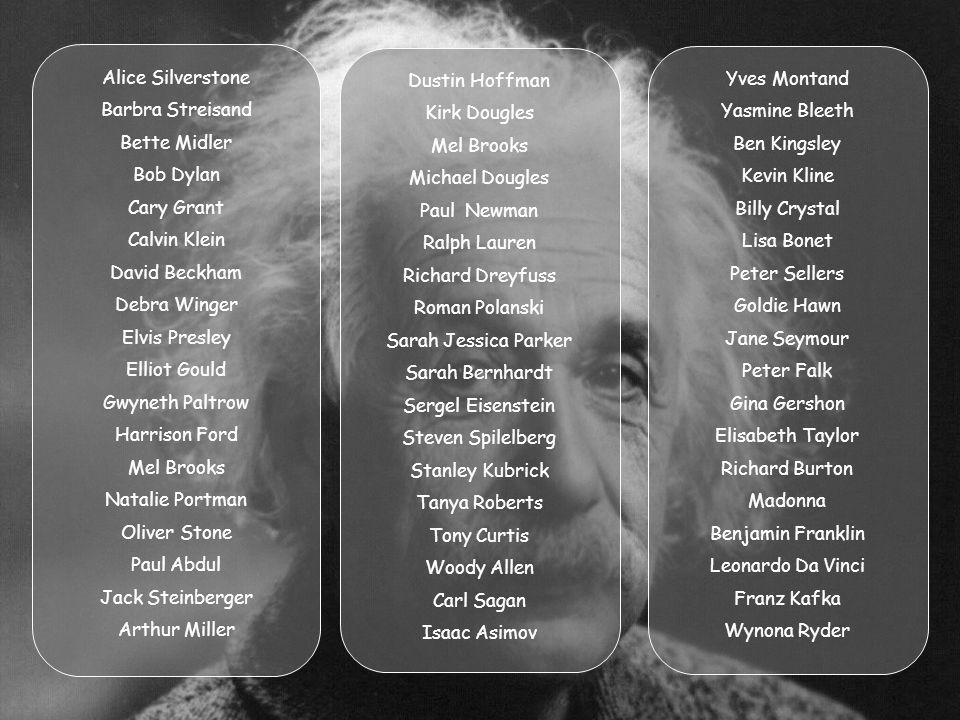 Alice Silverstone Barbra Streisand. Bette Midler. Bob Dylan. Cary Grant. Calvin Klein. David Beckham.