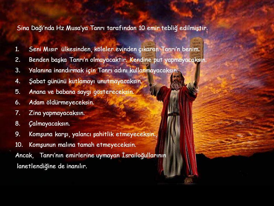 Sina Dağı'nda Hz Musa'ya Tanrı tarafından 10 emir tebliğ edilmiştir.