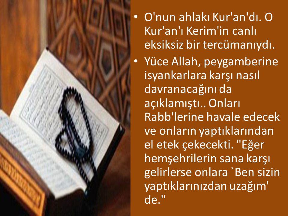 O nun ahlakı Kur an dı. O Kur an ı Kerim in canlı eksiksiz bir tercümanıydı.