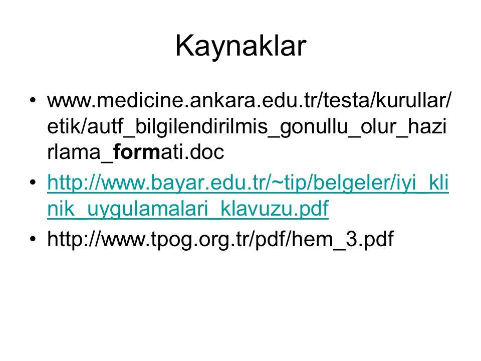 Kaynaklar www.medicine.ankara.edu.tr/testa/kurullar/etik/autf_bilgilendirilmis_gonullu_olur_hazirlama_formati.doc.