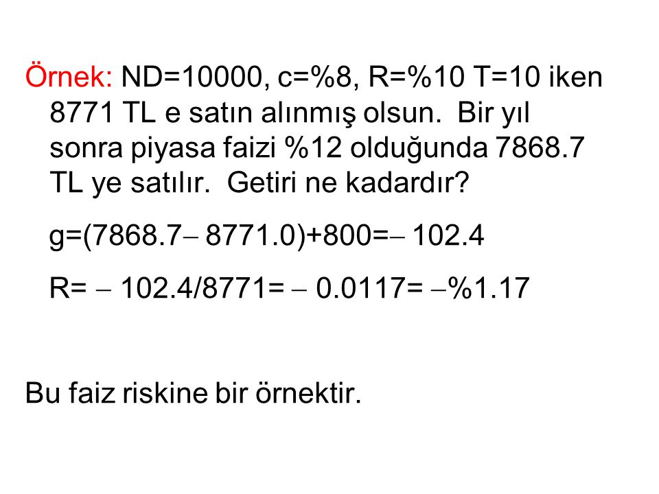 Örnek: ND=10000, c=%8, R=%10 T=10 iken 8771 TL e satın alınmış olsun