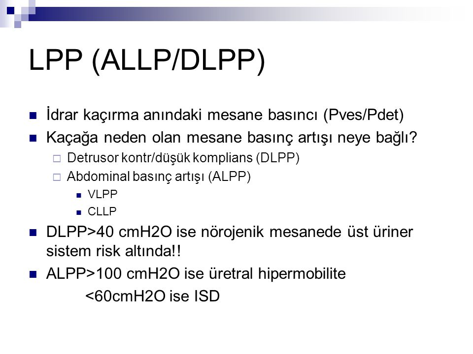 LPP (ALLP/DLPP) İdrar kaçırma anındaki mesane basıncı (Pves/Pdet)