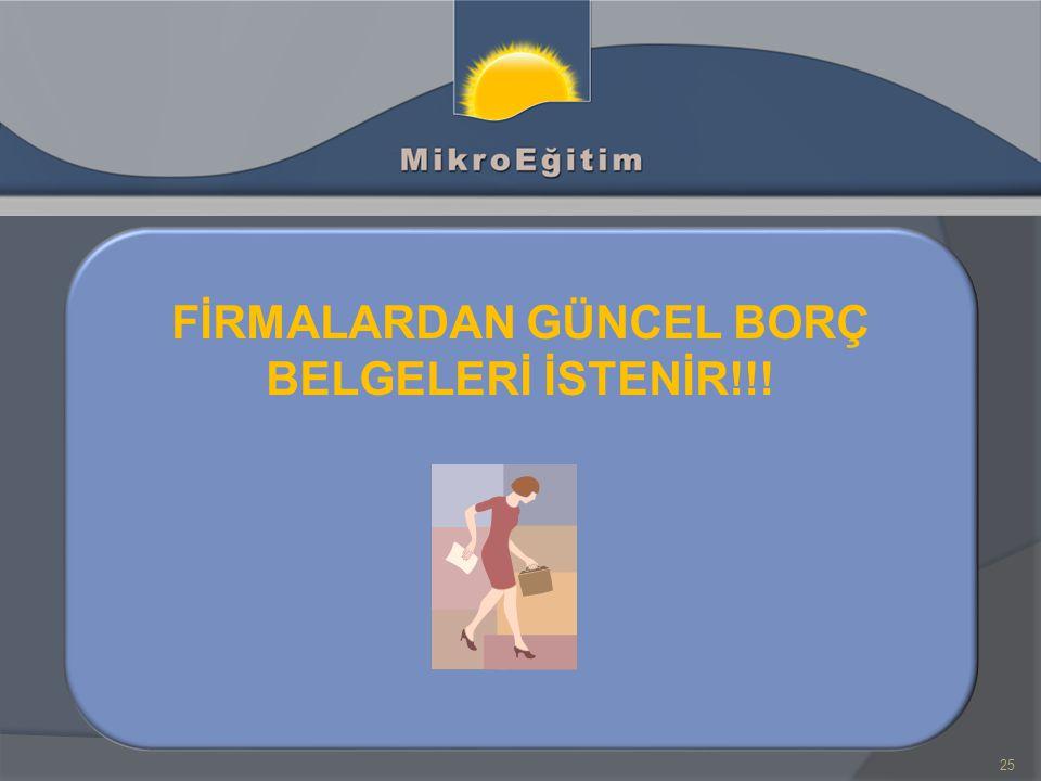 FİRMALARDAN GÜNCEL BORÇ BELGELERİ İSTENİR!!!