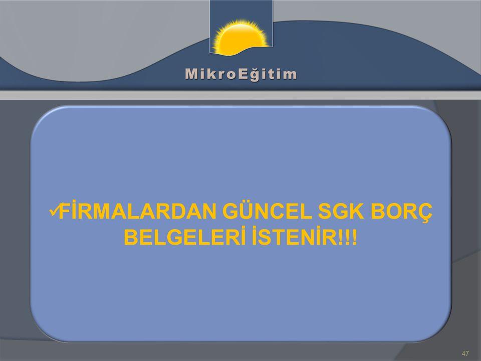 FİRMALARDAN GÜNCEL SGK BORÇ BELGELERİ İSTENİR!!!