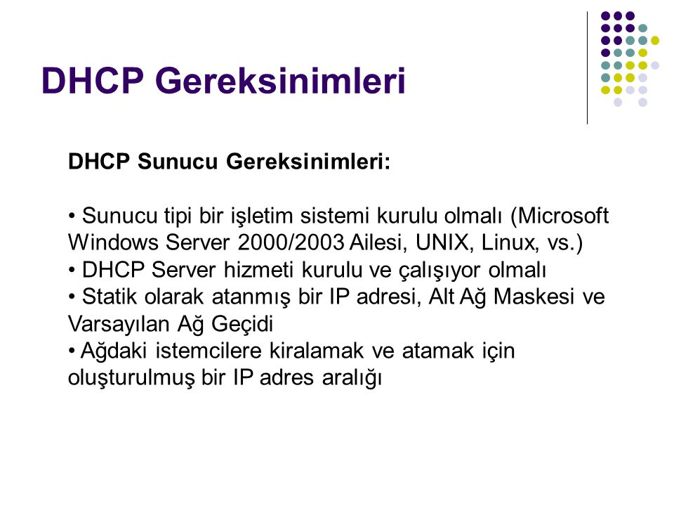 DHCP Gereksinimleri DHCP Sunucu Gereksinimleri: