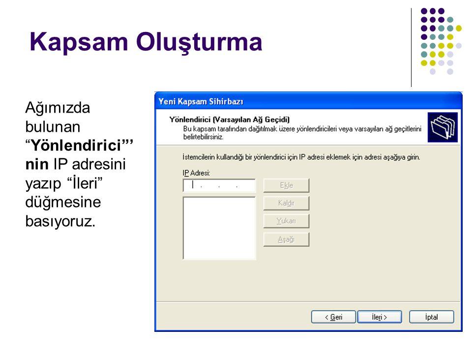 Kapsam Oluşturma Ağımızda bulunan Yönlendirici 'nin IP adresini yazıp İleri düğmesine basıyoruz.