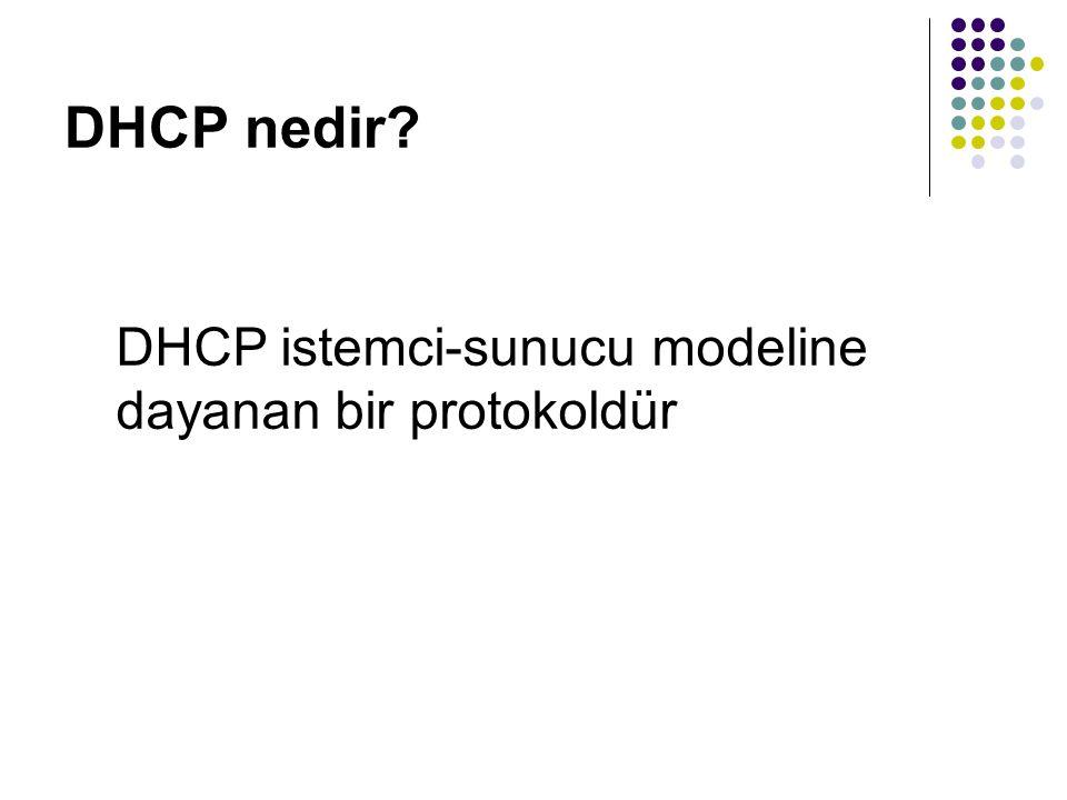 DHCP nedir DHCP istemci-sunucu modeline dayanan bir protokoldür