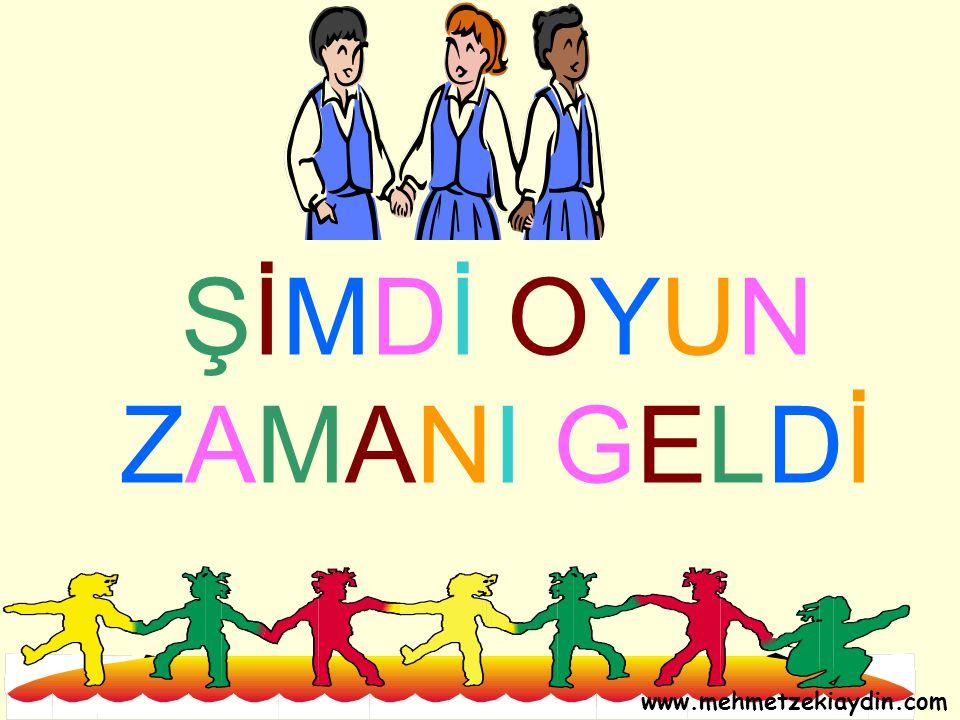ŞİMDİ OYUN ZAMANI GELDİ www.mehmetzekiaydin.com