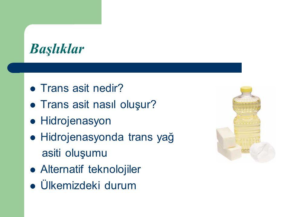 Başlıklar Trans asit nedir Trans asit nasıl oluşur Hidrojenasyon