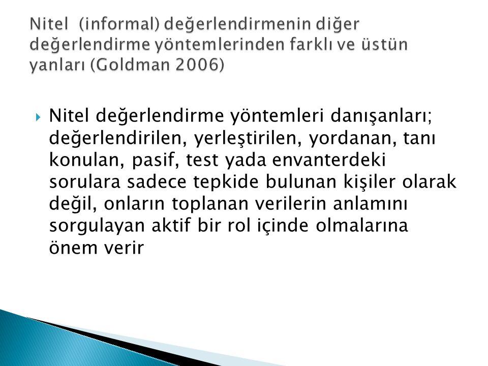 Nitel (informal) değerlendirmenin diğer değerlendirme yöntemlerinden farklı ve üstün yanları (Goldman 2006)