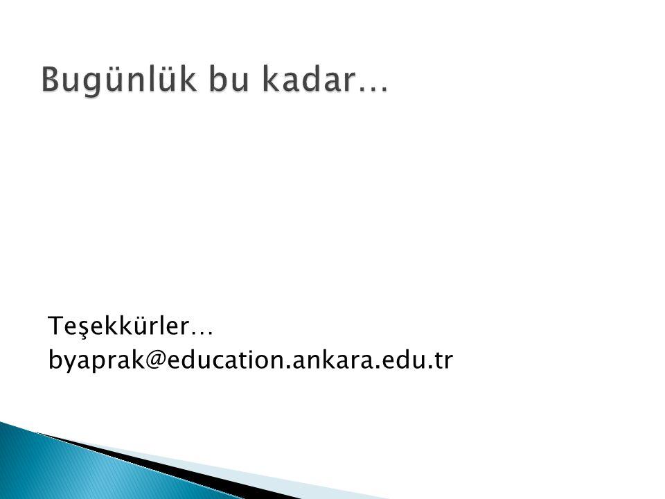 Bugünlük bu kadar… Teşekkürler… byaprak@education.ankara.edu.tr