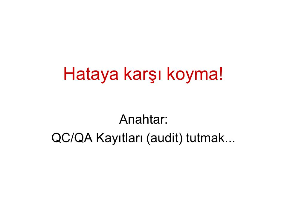 Anahtar: QC/QA Kayıtları (audit) tutmak...