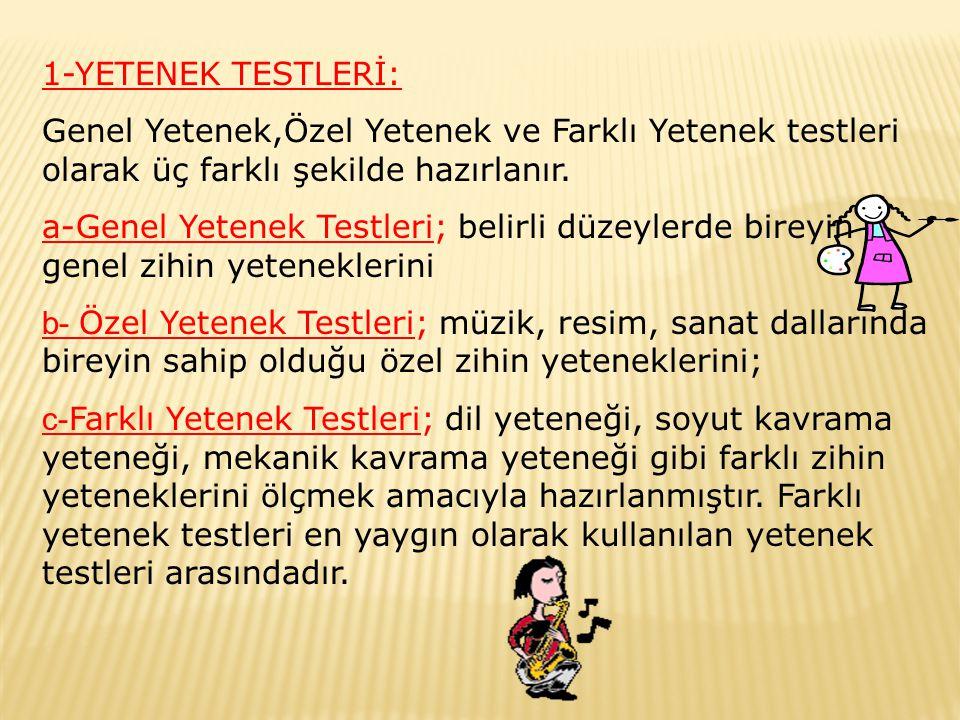 1-YETENEK TESTLERİ: Genel Yetenek,Özel Yetenek ve Farklı Yetenek testleri olarak üç farklı şekilde hazırlanır.