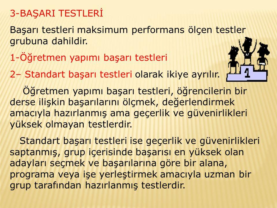 3-BAŞARI TESTLERİ Başarı testleri maksimum performans ölçen testler grubuna dahildir. 1-Öğretmen yapımı başarı testleri.