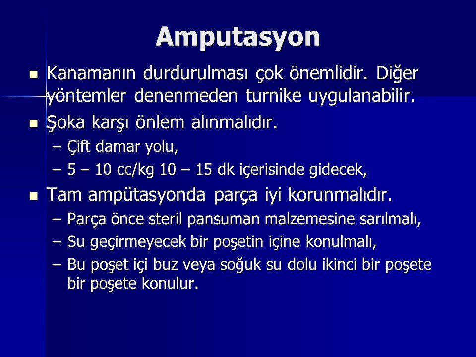 Amputasyon Kanamanın durdurulması çok önemlidir. Diğer yöntemler denenmeden turnike uygulanabilir. Şoka karşı önlem alınmalıdır.