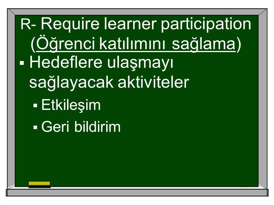R- Require learner participation (Öğrenci katılımını sağlama)
