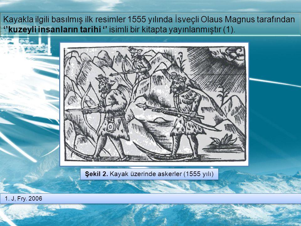 Kayakla ilgili basılmış ilk resimler 1555 yılında İsveçli Olaus Magnus tarafından ''kuzeyli insanların tarihi '' isimli bir kitapta yayınlanmıştır (1).