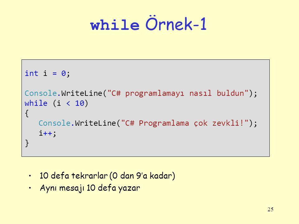 while Örnek-1 int i = 0; Console.WriteLine( C# programlamayı nasıl buldun ); while (i < 10) { Console.WriteLine( C# Programlama çok zevkli! );