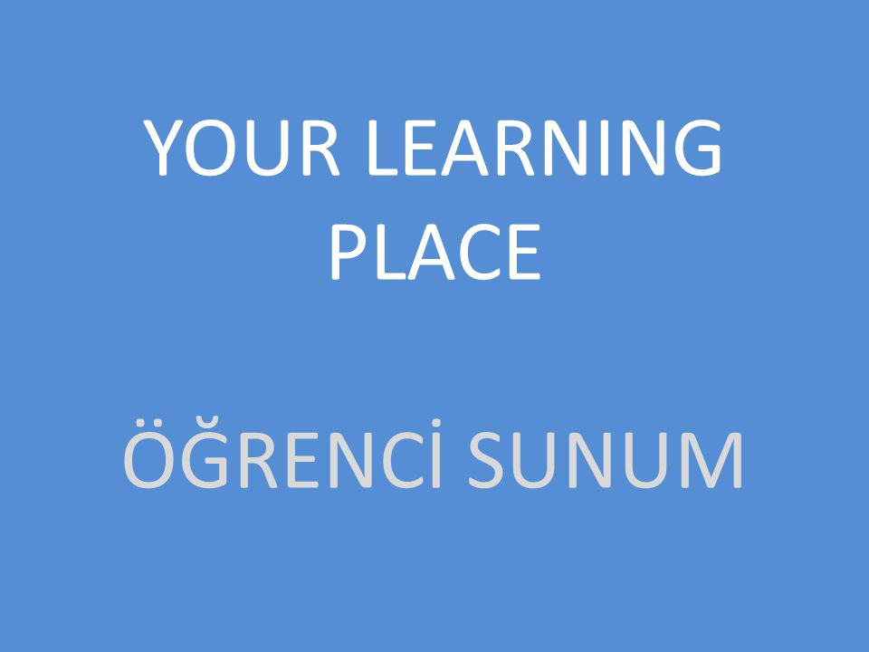 YOUR LEARNING PLACE ÖĞRENCİ SUNUM