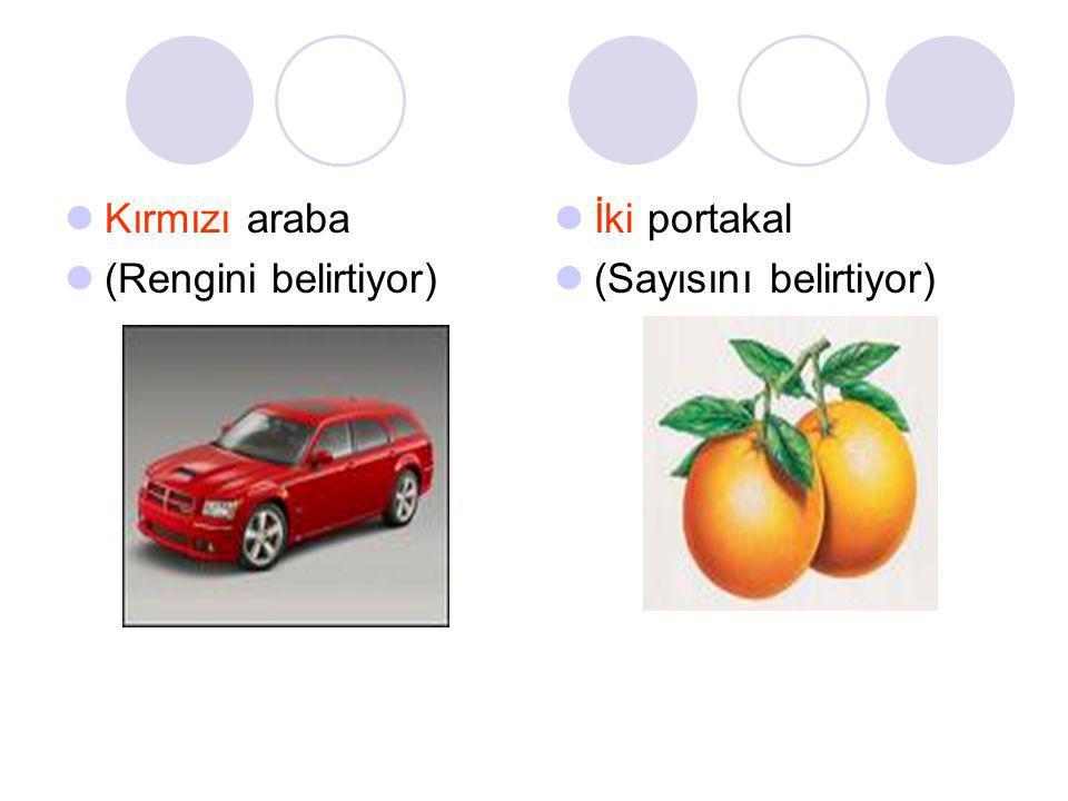 Kırmızı araba (Rengini belirtiyor) İki portakal (Sayısını belirtiyor)