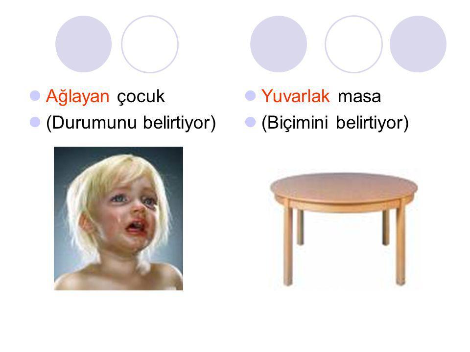 Ağlayan çocuk (Durumunu belirtiyor) Yuvarlak masa (Biçimini belirtiyor)