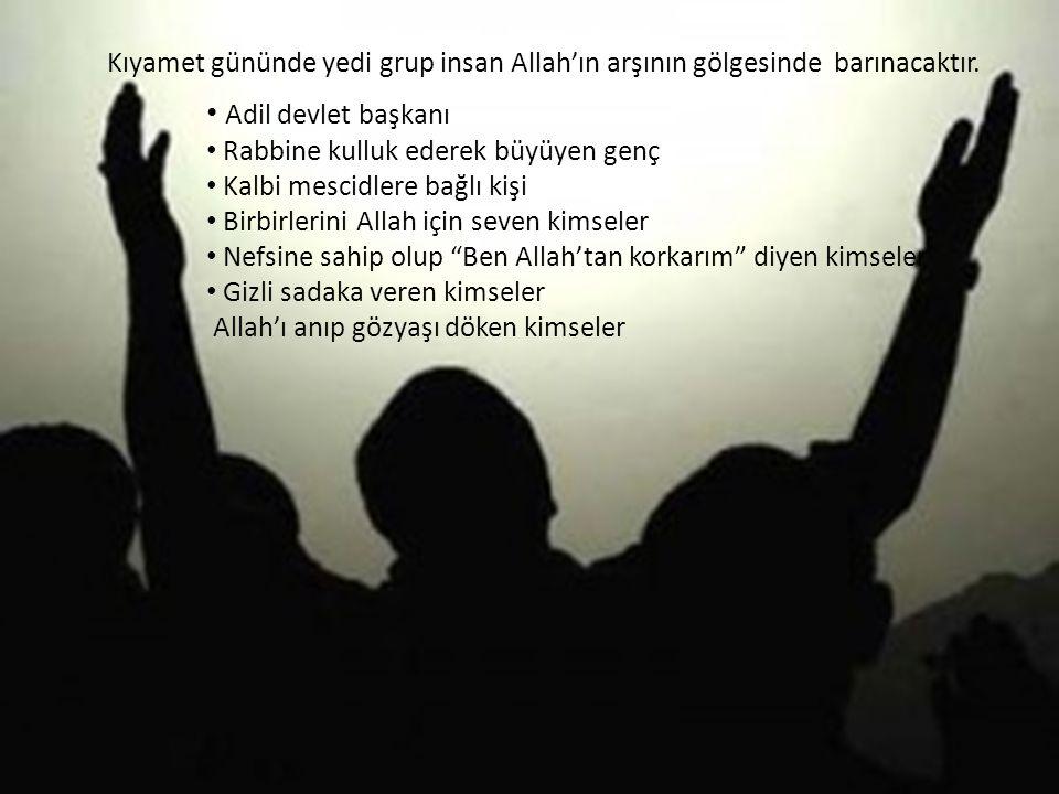 Kıyamet gününde yedi grup insan Allah'ın arşının gölgesinde barınacaktır.