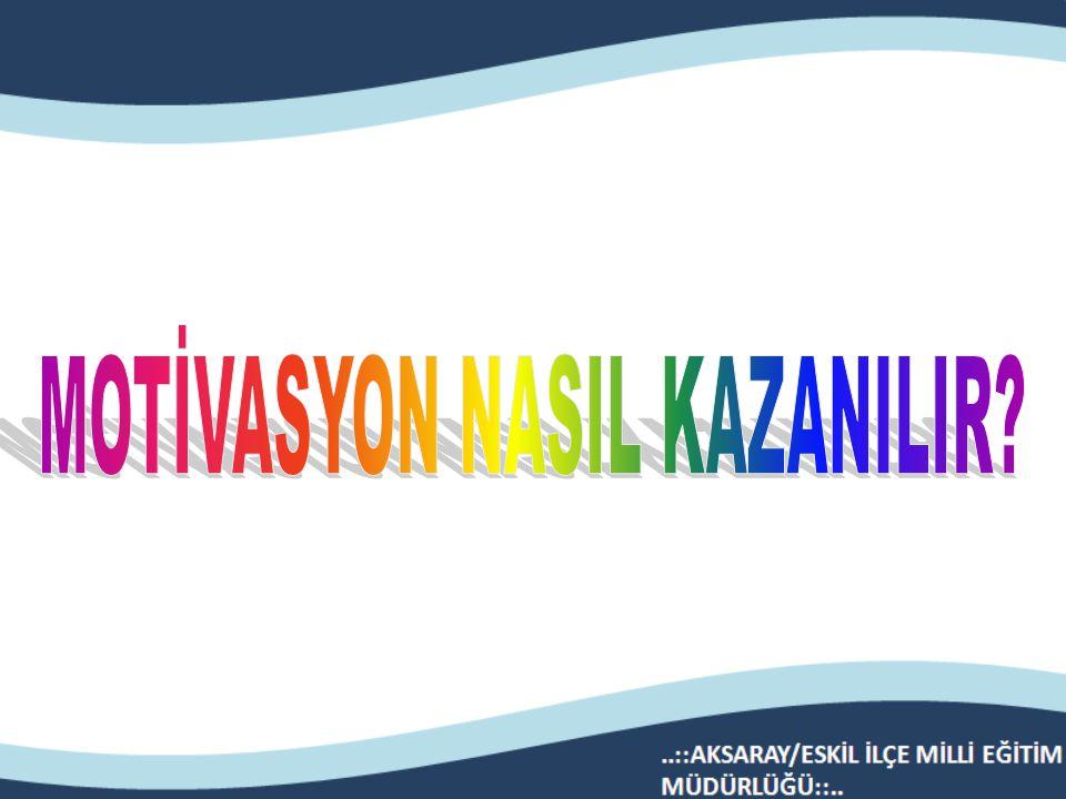 MOTİVASYON NASIL KAZANILIR