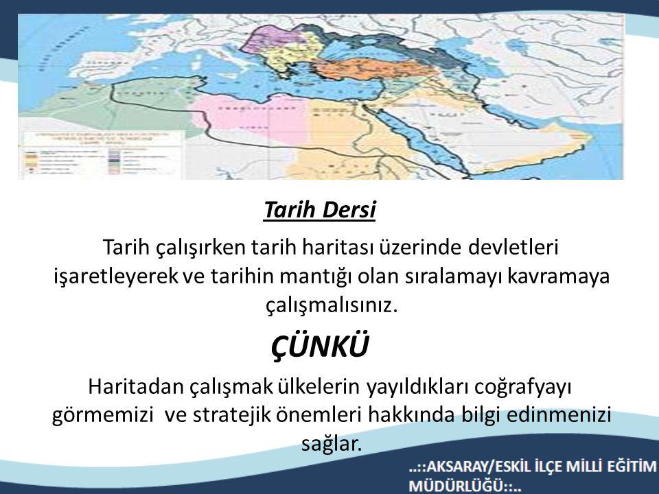 Tarih Dersi Tarih çalışırken tarih haritası üzerinde devletleri işaretleyerek ve tarihin mantığı olan sıralamayı kavramaya çalışmalısınız.