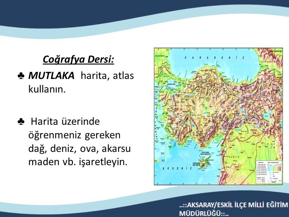 Coğrafya Dersi: MUTLAKA harita, atlas kullanın.