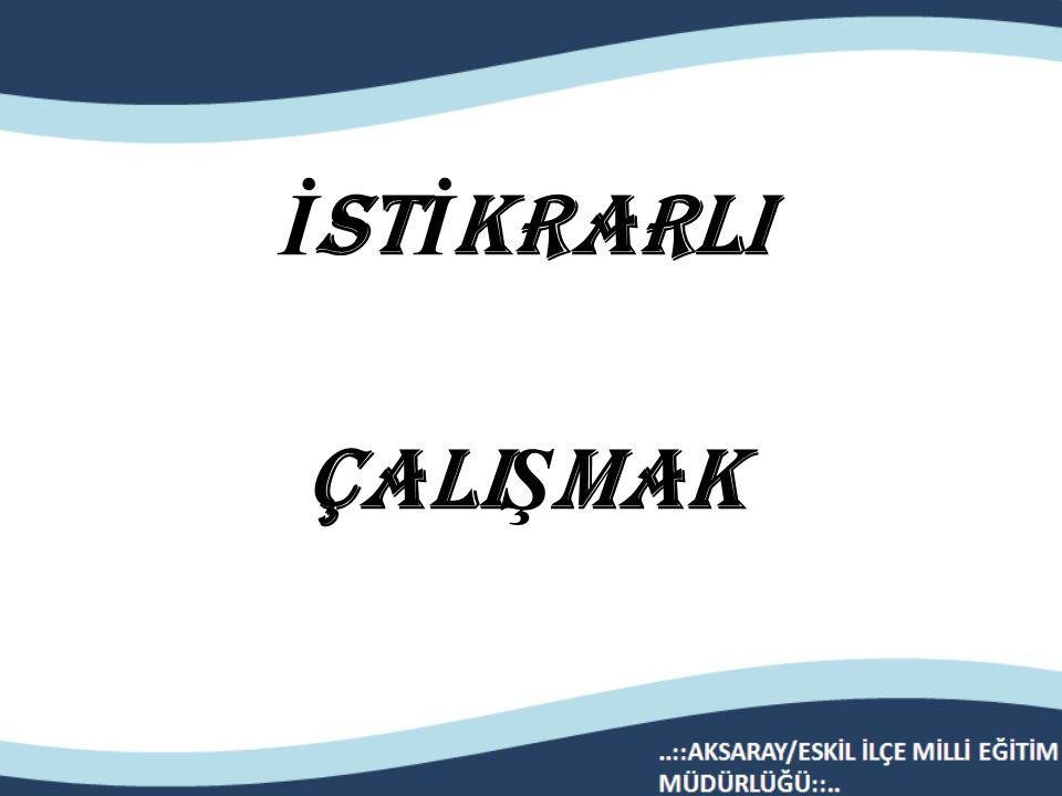 İSTİKRARLI ÇALIŞMAK