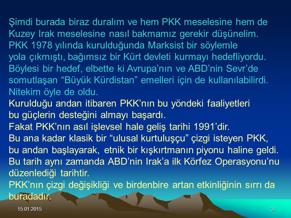 Şimdi burada biraz duralım ve hem PKK meselesine hem de