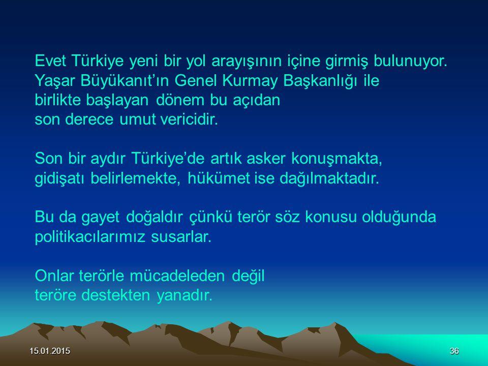 Evet Türkiye yeni bir yol arayışının içine girmiş bulunuyor.