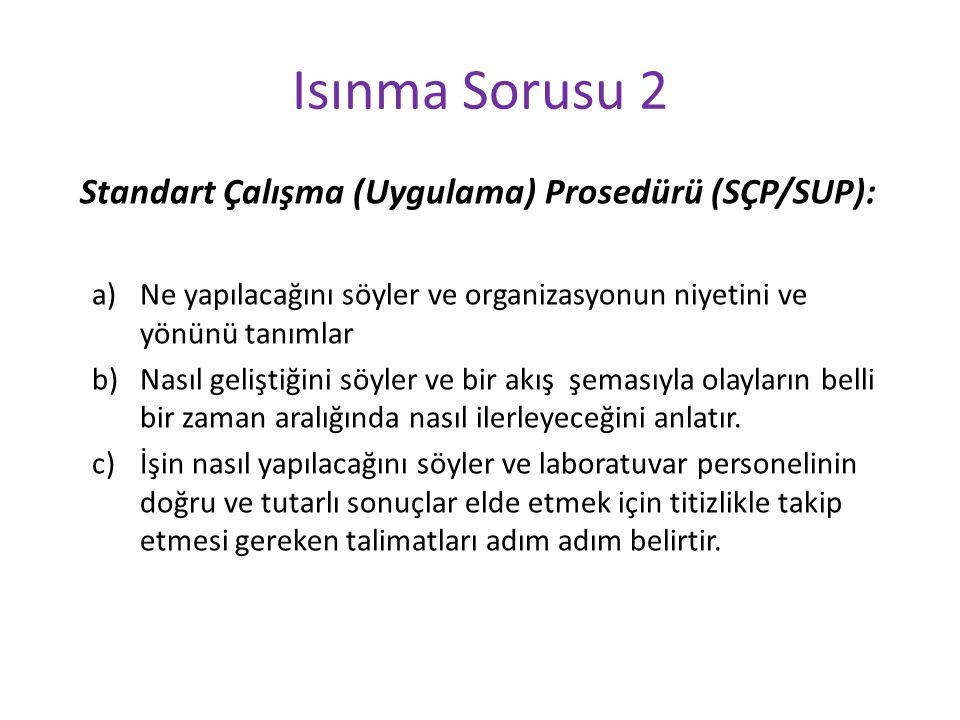 Isınma Sorusu 2 Standart Çalışma (Uygulama) Prosedürü (SÇP/SUP):