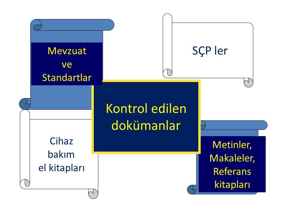 Kontrol edilen dokümanlar SÇP ler Mevzuat ve Standartlar Cihaz bakım