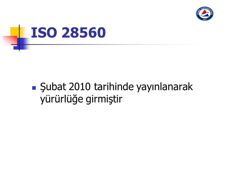 ISO 28560 Şubat 2010 tarihinde yayınlanarak yürürlüğe girmiştir