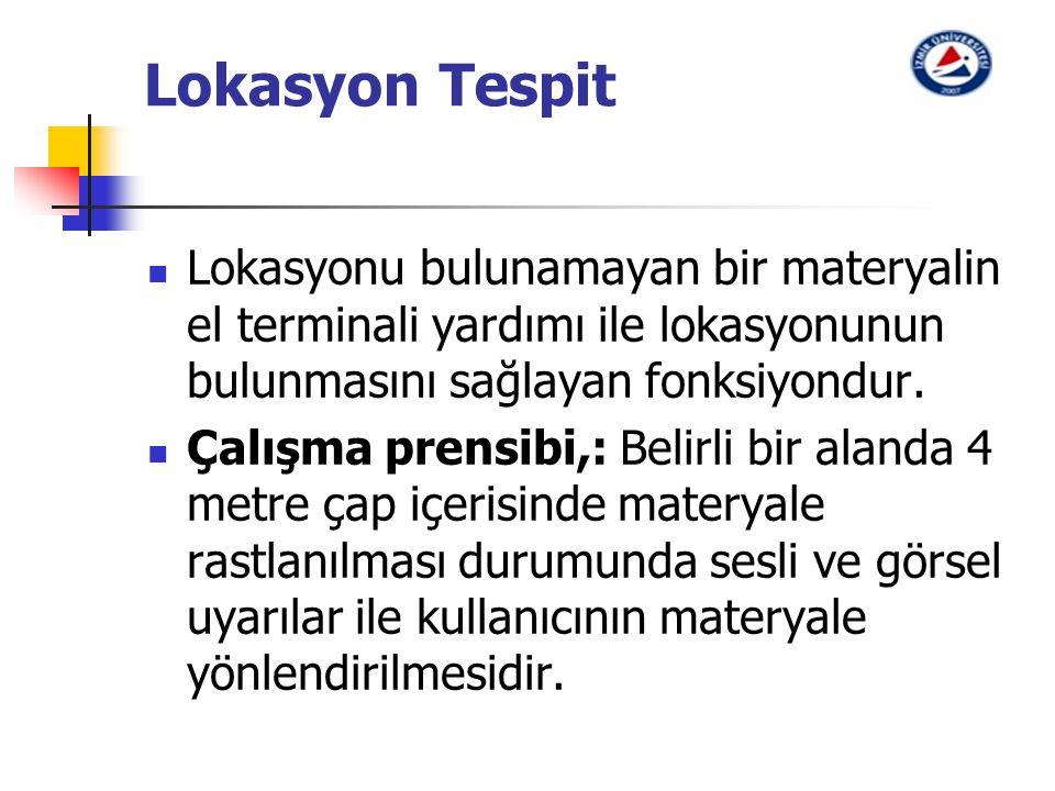 Lokasyon Tespit Lokasyonu bulunamayan bir materyalin el terminali yardımı ile lokasyonunun bulunmasını sağlayan fonksiyondur.