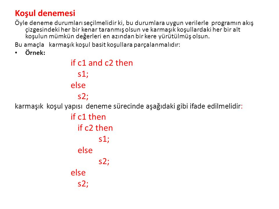 Koşul denemesi if c1 and c2 then s1; else s2; if c1 then if c2 then