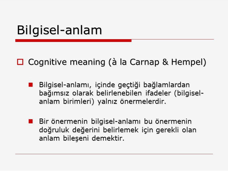 Bilgisel-anlam Cognitive meaning (à la Carnap & Hempel)