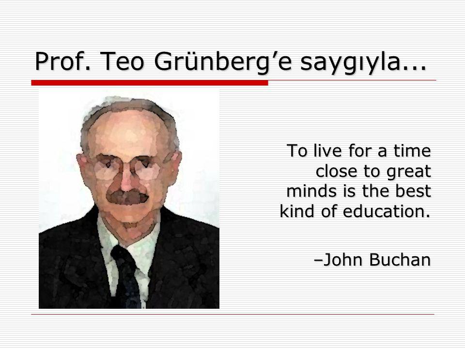Prof. Teo Grünberg'e saygıyla...