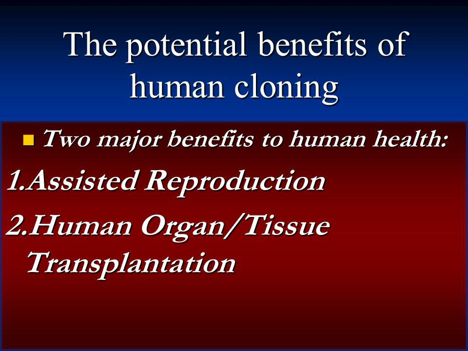 The potential benefits of human cloning