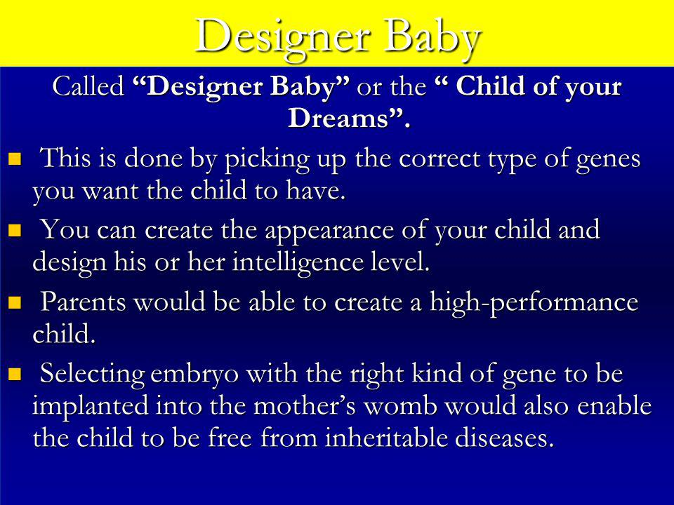 Called Designer Baby or the Child of your Dreams .