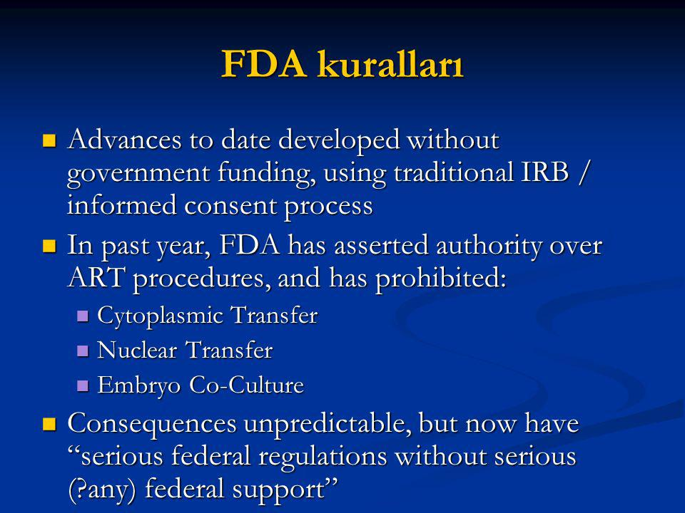 FDA kuralları Advances to date developed without government funding, using traditional IRB / informed consent process.