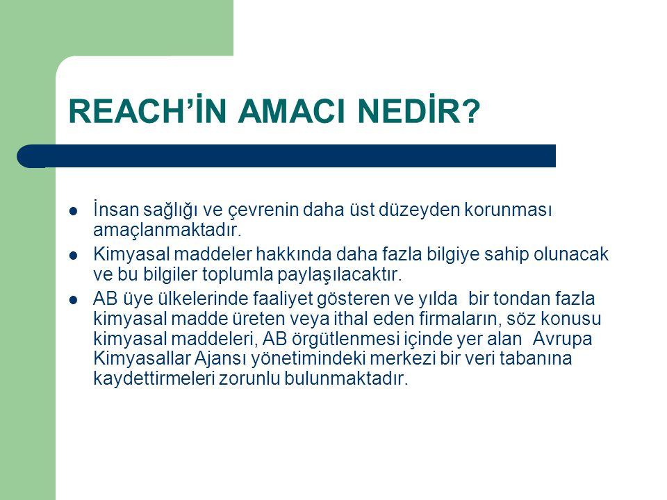 REACH'İN AMACI NEDİR İnsan sağlığı ve çevrenin daha üst düzeyden korunması amaçlanmaktadır.
