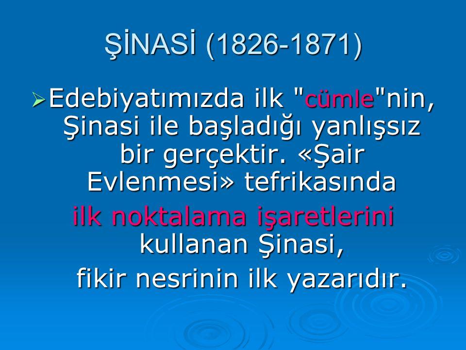 ŞİNASİ (1826-1871) Edebiyatımızda ilk cümle nin, Şinasi ile başladığı yanlışsız bir gerçektir. «Şair Evlenmesi» tefrikasında.