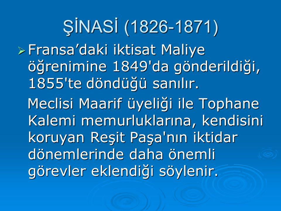 ŞİNASİ (1826-1871) Fransa'daki iktisat Maliye öğrenimine 1849 da gönderildiği, 1855 te döndüğü sanılır.