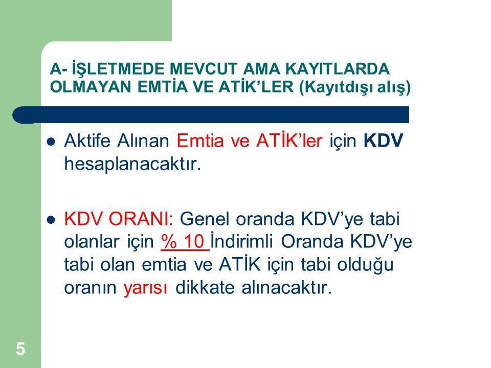 Aktife Alınan Emtia ve ATİK'ler için KDV hesaplanacaktır.