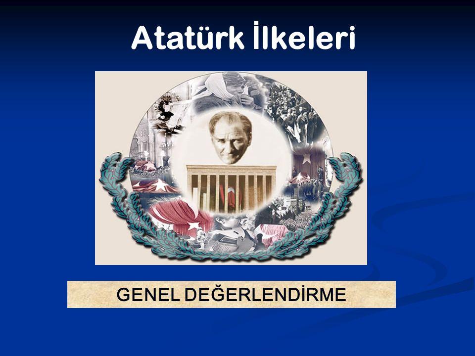 Atatürk İlkeleri GENEL DEĞERLENDİRME