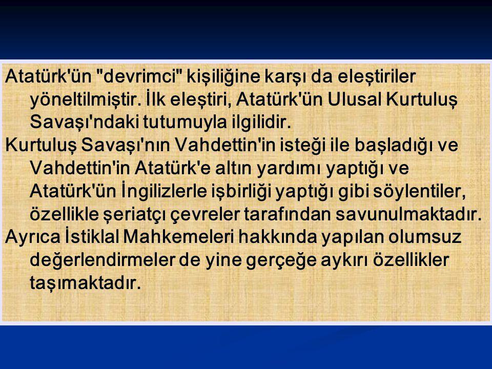 Atatürk ün devrimci kişiliğine karşı da eleştiriler yöneltilmiştir