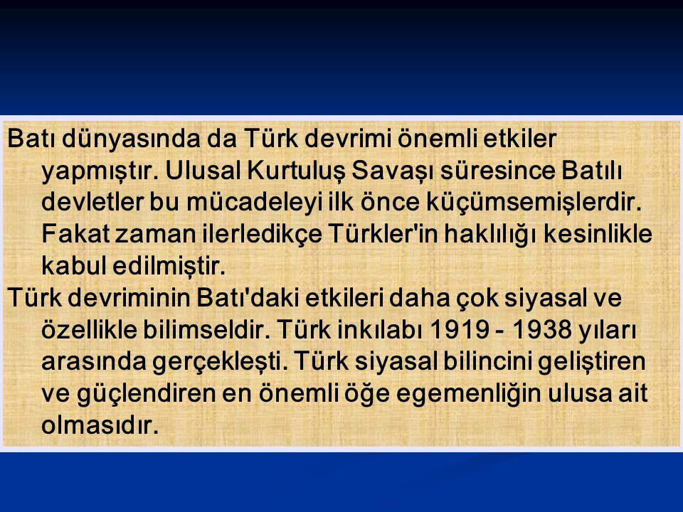 Batı dünyasında da Türk devrimi önemli etkiler yapmıştır